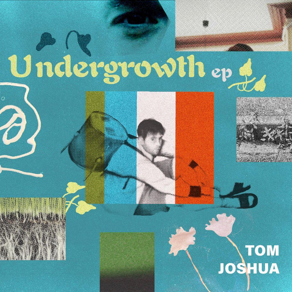 Tom Joshua_Undergrowth EP